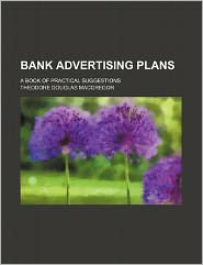 Bank advertising plans; a book of practical suggestions