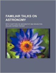 Familiar talks on astronomy; with chapters on geography and navigaton