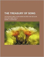 The treasury of song; the richest, best-loved gems,sacred and secular. for the home circle
