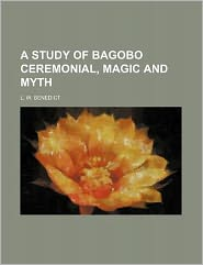 A study of bagobo ceremonial, magic and myth