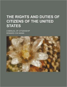 The rights and duties of citizens of the United States; a manual of citizenship