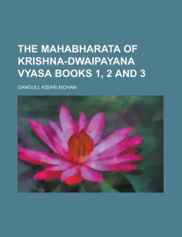 The Mahabharata of Krishna-Dwaipayana Vyasa Books 1, 2 and 3 Volume 1