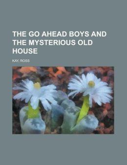 The Go Ahead Boys and the Mysterious Old House