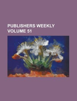 Publishers Weekly Volume 51