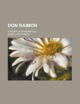 Don Raimon; A Story of Raymund Lull
