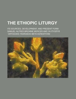 The Ethiopic Liturgy; Its Sources, Development, and Present Form