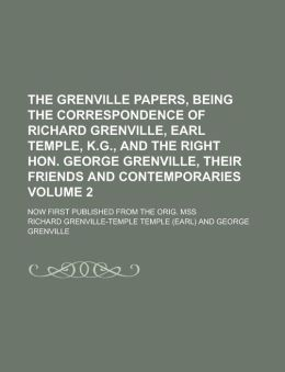 The Grenville Papers, Being the Correspondence of Richard Grenville, Earl Temple, K.G., and the Right Hon. George Grenville, Their Friends and Contemporaries; Now First Published from the Orig. Mss Volume 2