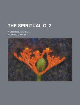 The Spiritual Q, 2; A Comic Romance ...