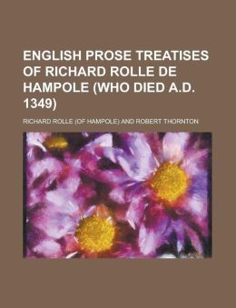 English prose treatises of Richard Rolle de Hampole (who died A.D. 1349)