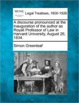 A Discourse Pronounced at the Inauguration of the Author as Royall Professor of Law in Harvard University, August 26, 1834.
