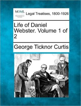 Life of Daniel Webster. Volume 1 of 2