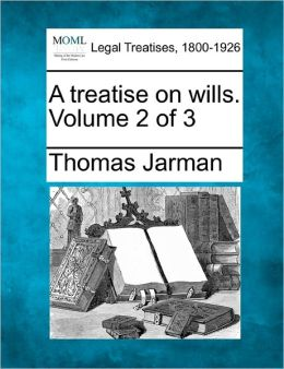 A Treatise on Wills. Volume 2 of 3