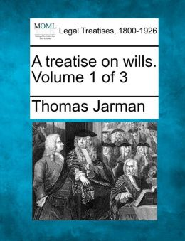 A Treatise on Wills. Volume 1 of 3