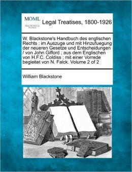 W. Blackstone's Handbuch Des Englischen Rechts: Im Auszuge Und Mit Hinzufuegung Der Neueren Gesetze Und Entscheidungen / Von John Gifford; Aus Dem Eng