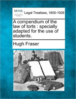 A Compendium of the Law of Torts: Specially Adapted for the Use of Students.