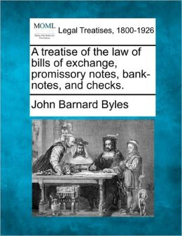 A Treatise of the Law of Bills of Exchange, Promissory Notes, Bank-Notes and Checks.