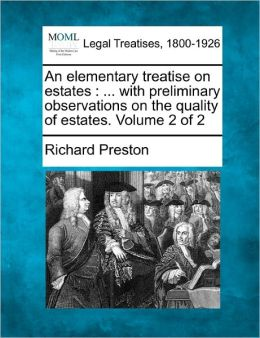 An Elementary Treatise on Estates: With Preliminary Observations on the Quality of Estates. Volume 2 of 2