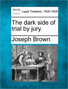 The Dark Side of Trial by Jury.