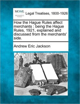 How the Hague Rules affect merchants: being the Hague Rules, 1921, explained and discussed from the merchants' side.
