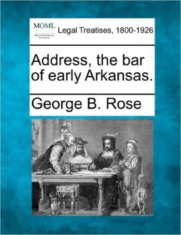 Address, the Bar of Early Arkansas.