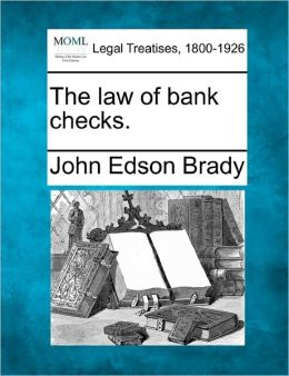The Law of Bank Checks: -1915 John Edson Brady