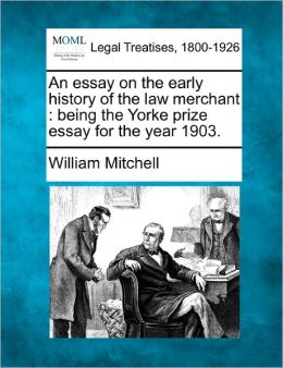 An Essay on the Early History of the Law Merchant: Being the Yorke Prize Essay for the Year 1903.