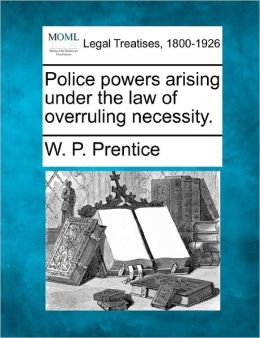 Police Powers Arising Under the Law of Overruling Necessity.