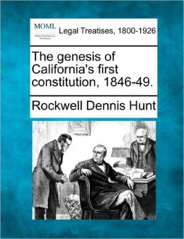 The Genesis of California's First Constitution, 1846-49.