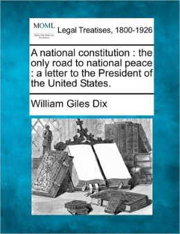 A National Constitution: The Only Road to National Peace: A Letter to the President of the United States.