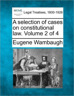A Selection of Cases on Constitutional Law. Volume 2 of 4