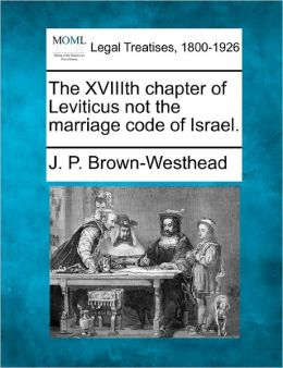 The Xviiith Chapter of Leviticus Not the Marriage Code of Israel.