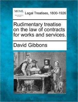 Rudimentary Treatise on the Law of Contracts for Works and Services.