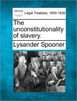 The Unconstitutionality of Slavery.