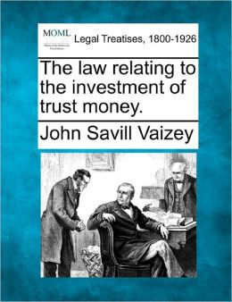 The Law Relating to the Investment of Trust Money.