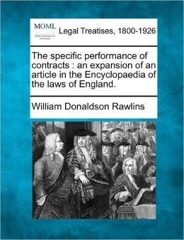 The Specific Performance of Contracts: An Expansion of an Article in the Encyclopaedia of the Laws of England.