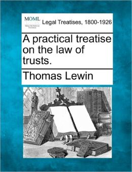 A Practical Treatise on the Law of Trusts.