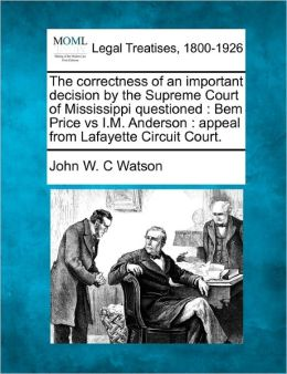 The Correctness of an Important Decision by the Supreme Court of Mississippi Questioned: Bem Price Vs I.M. Anderson: Appeal from Lafayette Circuit Cou