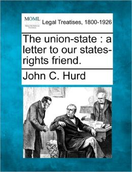 The Union-State: A Letter to Our States-Rights Friend.