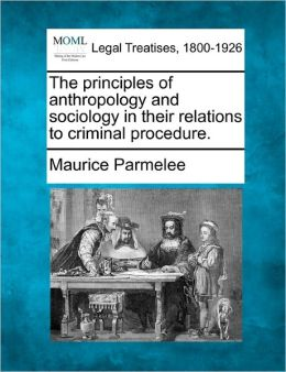 The Principles of Anthropology and Sociology in Their Relations to Criminal Procedure.