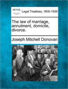 The Law of Marriage, Annulment, Domicile, Divorce.