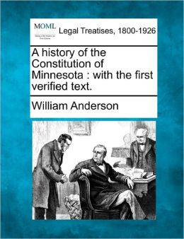 A History of the Constitution of Minnesota: With the First Verified Text.