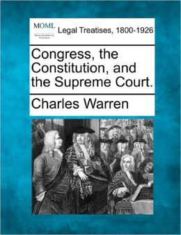 Congress, the Constitution, and the Supreme Court.