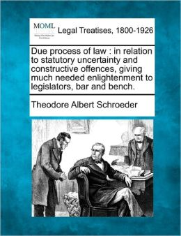 Due Process of Law: In Relation to Statutory Uncertainty and Constructive Offences, Giving Much Needed Enlightenment to Legislators, Bar a