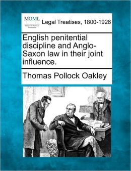 English Penitential Discipline and Anglo-Saxon Law in Their Joint Influence.