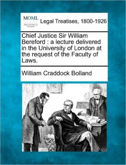 Chief Justice Sir William Bereford: A Lecture Delivered in the University of London at the Request of the Faculty of Laws.