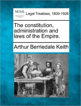 The Constitution, Administration and Laws of the Empire.