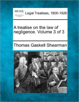 A Treatise on the Law of Negligence. Volume 3 of 3