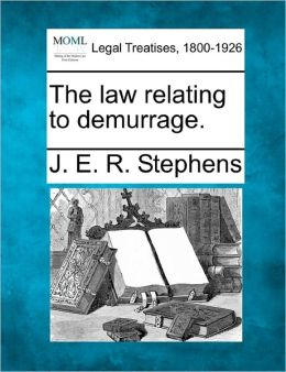The Law Relating to Demurrage.