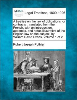 A Treatise on the Law of Obligations, or Contracts: Translated from the French, with an Introduction, Appendix, and Notes Illustrative of the Englis