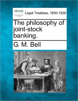 The Philosophy of Joint-Stock Banking.